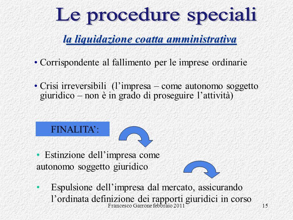 Francesco Garrone febbraio 201115 Corrispondente al fallimento per le imprese ordinarie Crisi irreversibili (limpresa – come autonomo soggetto giuridi