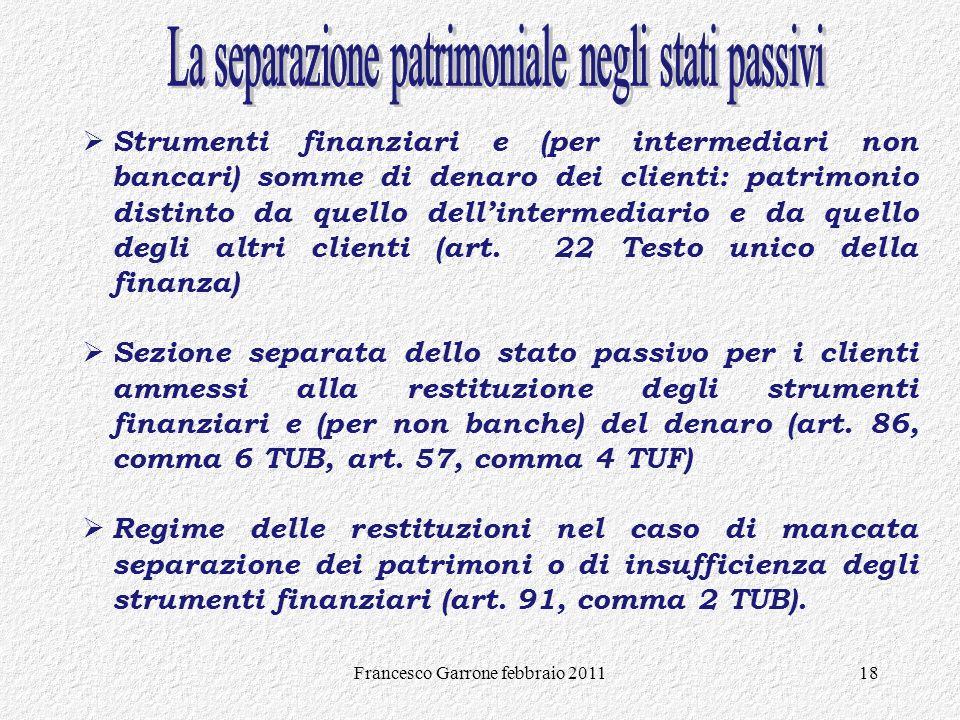 Francesco Garrone febbraio 201118 Strumenti finanziari e (per intermediari non bancari) somme di denaro dei clienti: patrimonio distinto da quello del