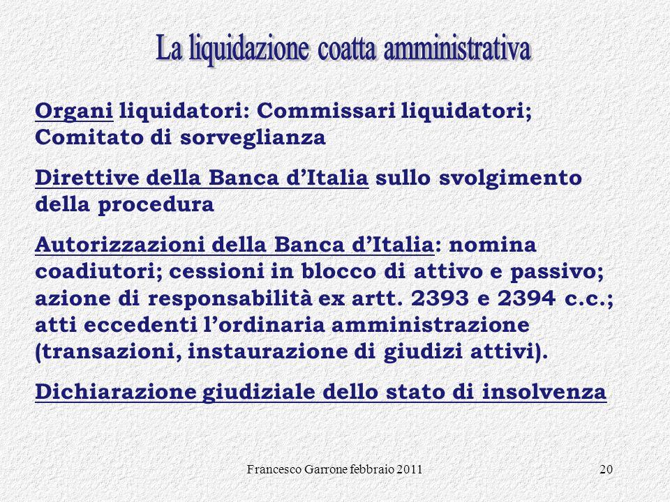Francesco Garrone febbraio 201120 Organi liquidatori: Commissari liquidatori; Comitato di sorveglianza Direttive della Banca dItalia sullo svolgimento