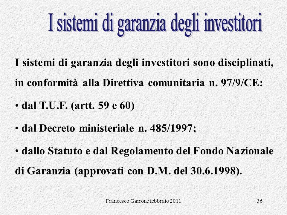 Francesco Garrone febbraio 201136 I sistemi di garanzia degli investitori sono disciplinati, in conformità alla Direttiva comunitaria n. 97/9/CE: dal