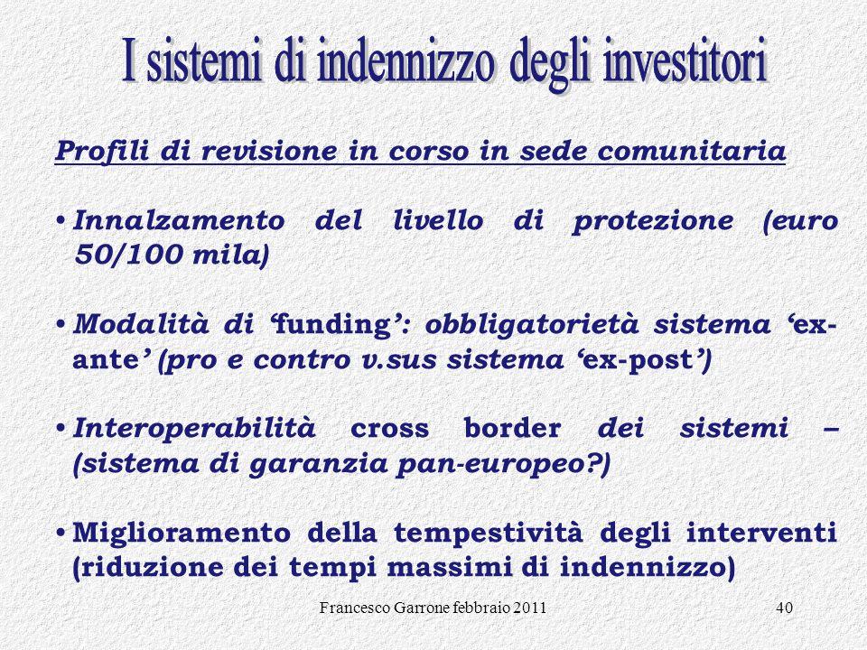 Francesco Garrone febbraio 201140 Profili di revisione in corso in sede comunitaria Innalzamento del livello di protezione (euro 50/100 mila) Modalità