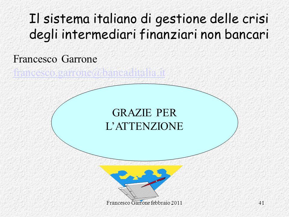 Francesco Garrone febbraio 201141 Il sistema italiano di gestione delle crisi degli intermediari finanziari non bancari GRAZIE PER LATTENZIONE Frances