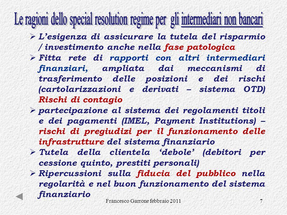 Francesco Garrone febbraio 20117 Lesigenza di assicurare la tutela del risparmio / investimento anche nella fase patologica Fitta rete di rapporti con