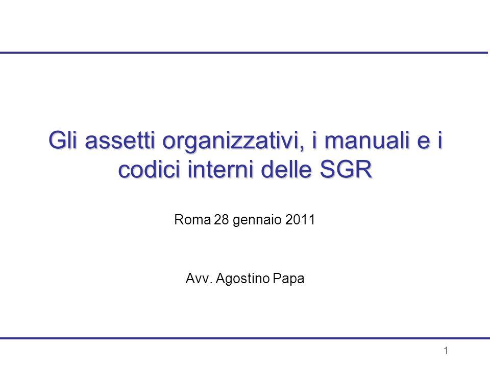 1 Gli assetti organizzativi, i manuali e i codici interni delle SGR Roma 28 gennaio 2011 Avv. Agostino Papa