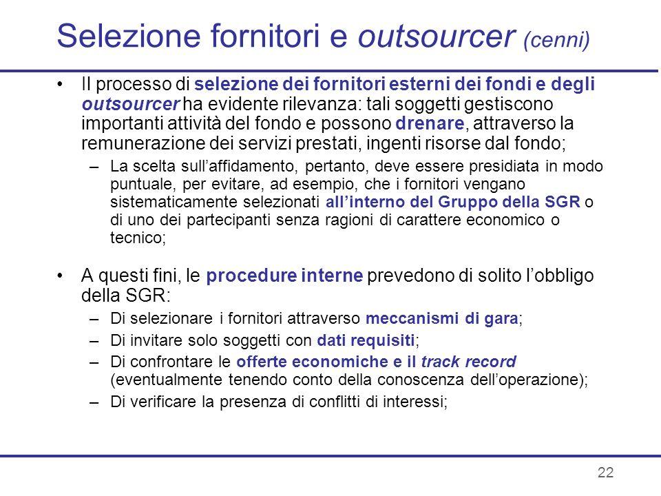 22 Selezione fornitori e outsourcer (cenni) Il processo di selezione dei fornitori esterni dei fondi e degli outsourcer ha evidente rilevanza: tali so