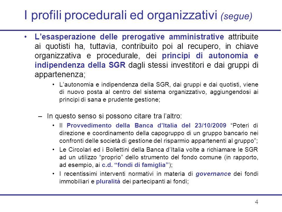 4 I profili procedurali ed organizzativi (segue) Lesasperazione delle prerogative amministrative attribuite ai quotisti ha, tuttavia, contribuito poi