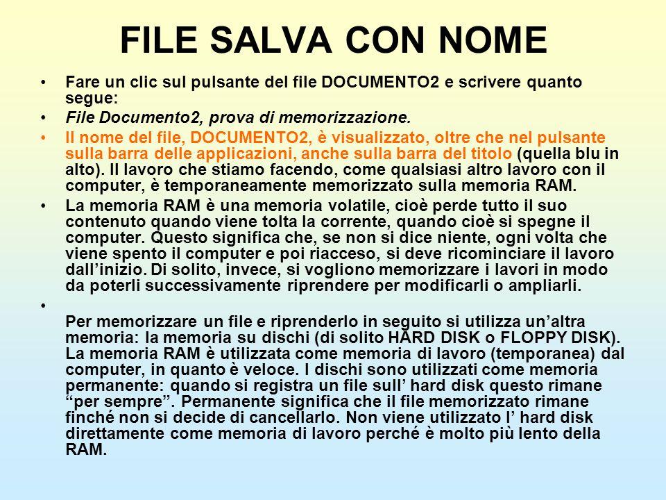 FILE SALVA CON NOME Fare un clic sul pulsante del file DOCUMENTO2 e scrivere quanto segue: File Documento2, prova di memorizzazione. Il nome del file,