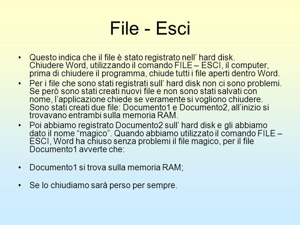 File - Esci Questo indica che il file è stato registrato nell hard disk. Chiudere Word, utilizzando il comando FILE – ESCI, il computer, prima di chiu