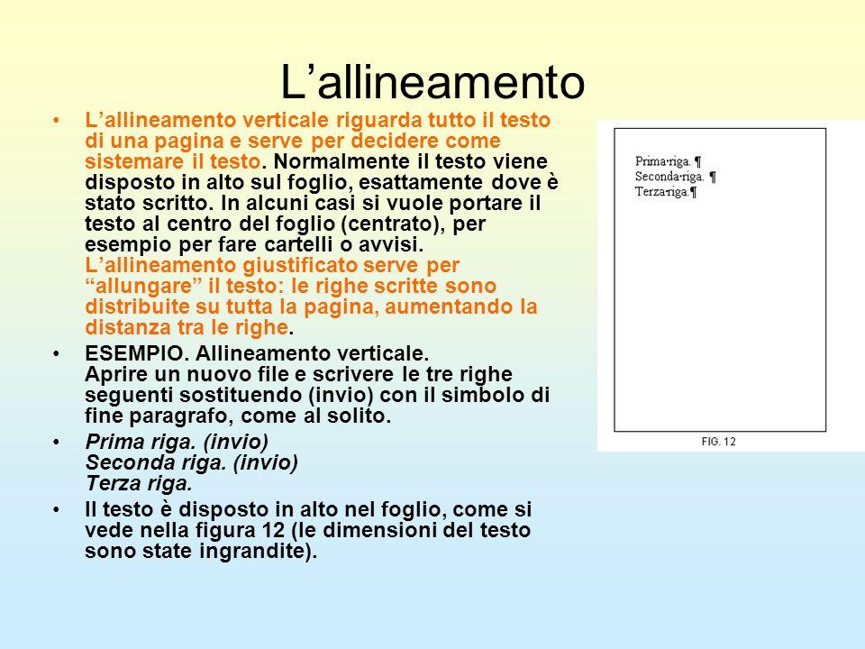 Lallineamento Lallineamento verticale riguarda tutto il testo di una pagina e serve per decidere come sistemare il testo. Normalmente il testo viene d
