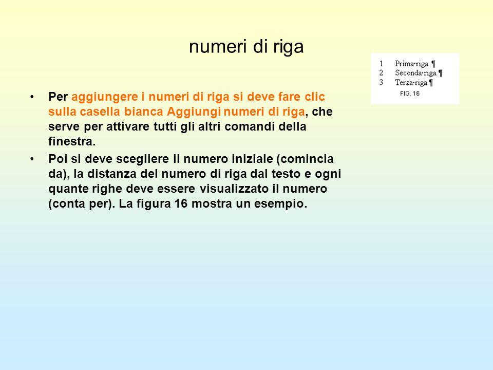 numeri di riga Per aggiungere i numeri di riga si deve fare clic sulla casella bianca Aggiungi numeri di riga, che serve per attivare tutti gli altri