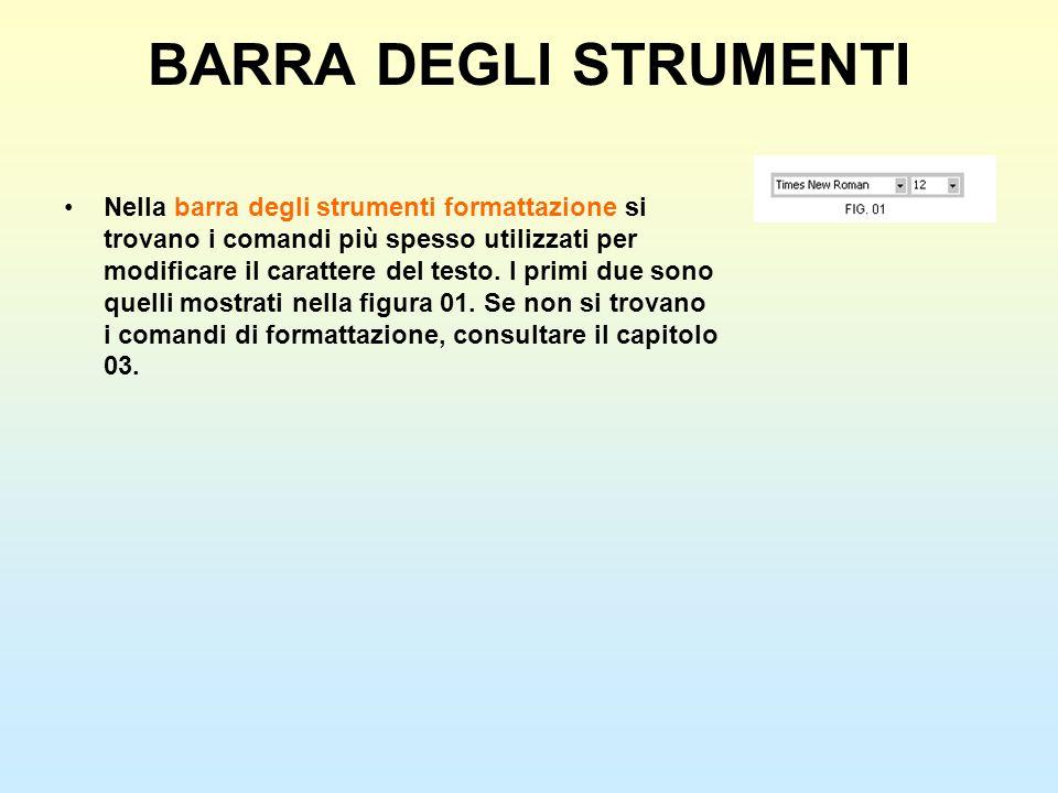 BARRA DEGLI STRUMENTI Nella barra degli strumenti formattazione si trovano i comandi più spesso utilizzati per modificare il carattere del testo. I pr