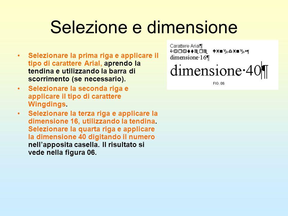 Selezione e dimensione Selezionare la prima riga e applicare il tipo di carattere Arial, aprendo la tendina e utilizzando la barra di scorrimento (se
