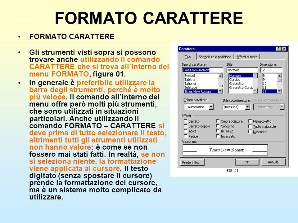 FORMATO CARATTERE Gli strumenti visti sopra si possono trovare anche utilizzando il comando CARATTERE che si trova allinterno del menu FORMATO, figura