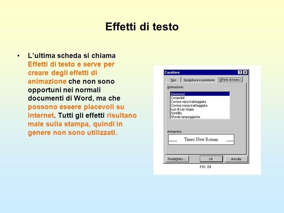 Effetti di testo Lultima scheda si chiama Effetti di testo e serve per creare degli effetti di animazione che non sono opportuni nei normali documenti