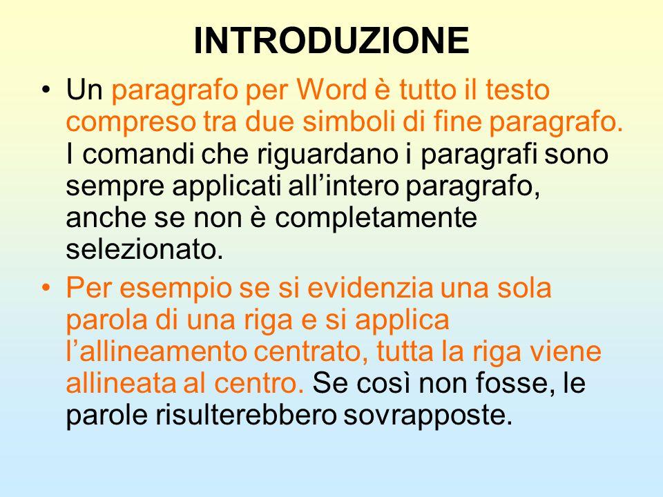 INTRODUZIONE Un paragrafo per Word è tutto il testo compreso tra due simboli di fine paragrafo. I comandi che riguardano i paragrafi sono sempre appli