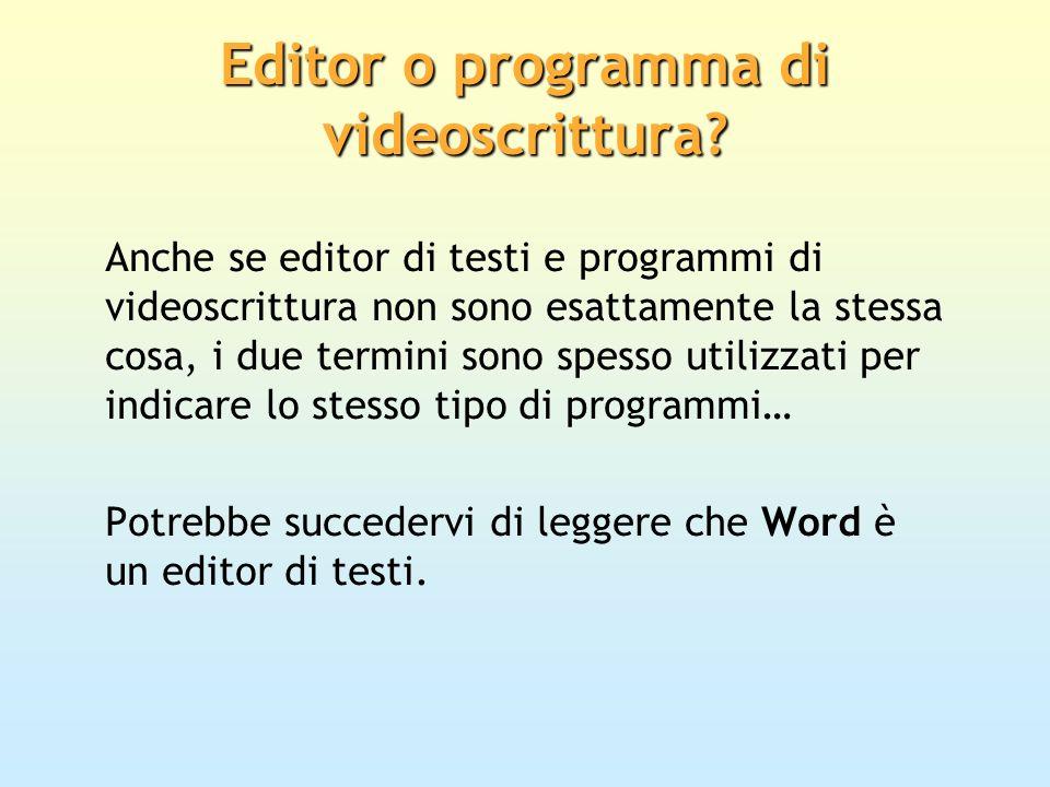 Editor o programma di videoscrittura? Anche se editor di testi e programmi di videoscrittura non sono esattamente la stessa cosa, i due termini sono s
