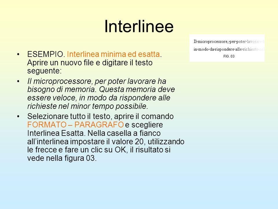 Interlinee ESEMPIO. Interlinea minima ed esatta. Aprire un nuovo file e digitare il testo seguente: Il microprocessore, per poter lavorare ha bisogno