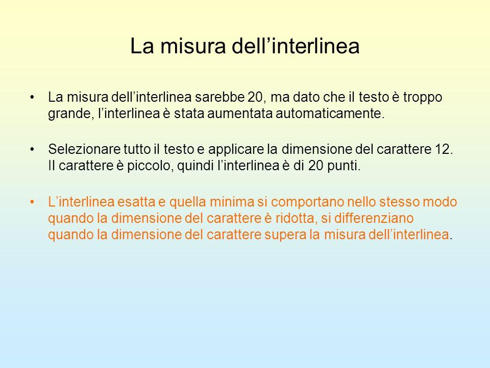 La misura dellinterlinea La misura dellinterlinea sarebbe 20, ma dato che il testo è troppo grande, linterlinea è stata aumentata automaticamente. Sel