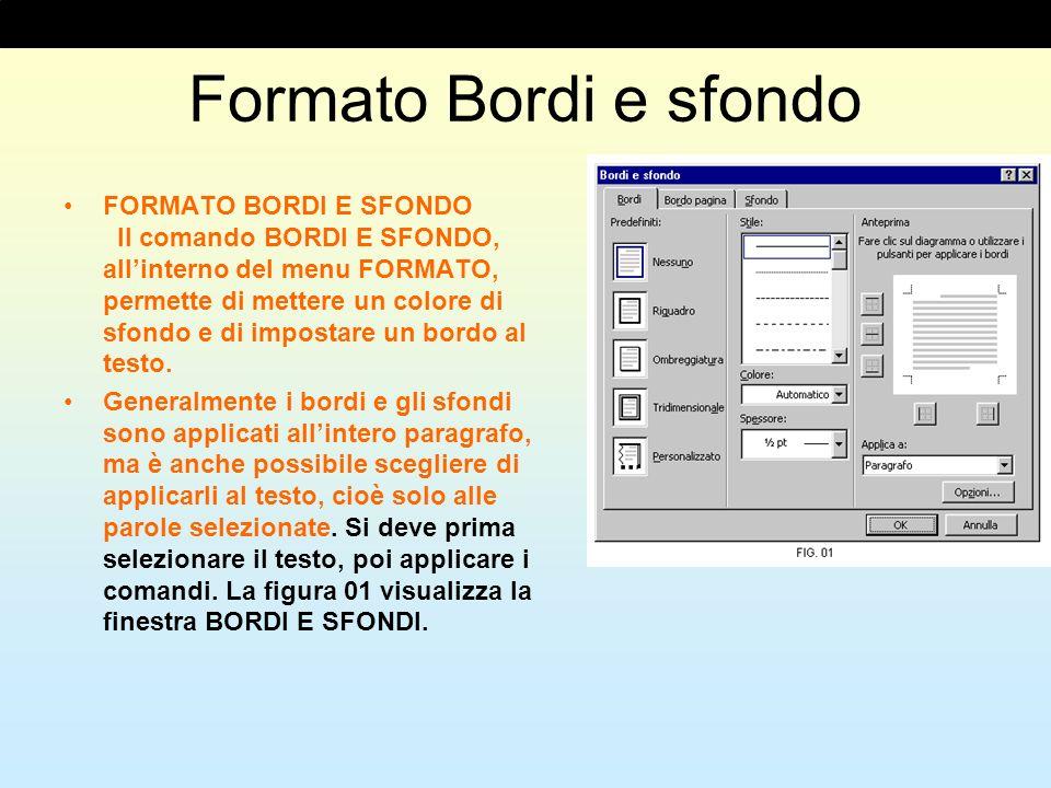 Formato Bordi e sfondo FORMATO BORDI E SFONDO Il comando BORDI E SFONDO, allinterno del menu FORMATO, permette di mettere un colore di sfondo e di imp