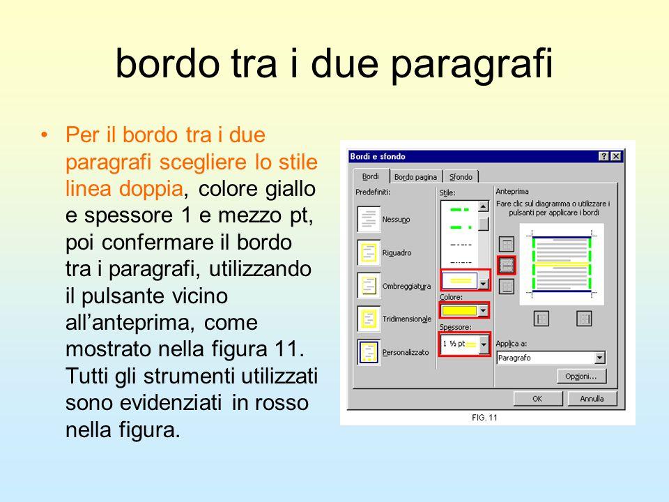 bordo tra i due paragrafi Per il bordo tra i due paragrafi scegliere lo stile linea doppia, colore giallo e spessore 1 e mezzo pt, poi confermare il b