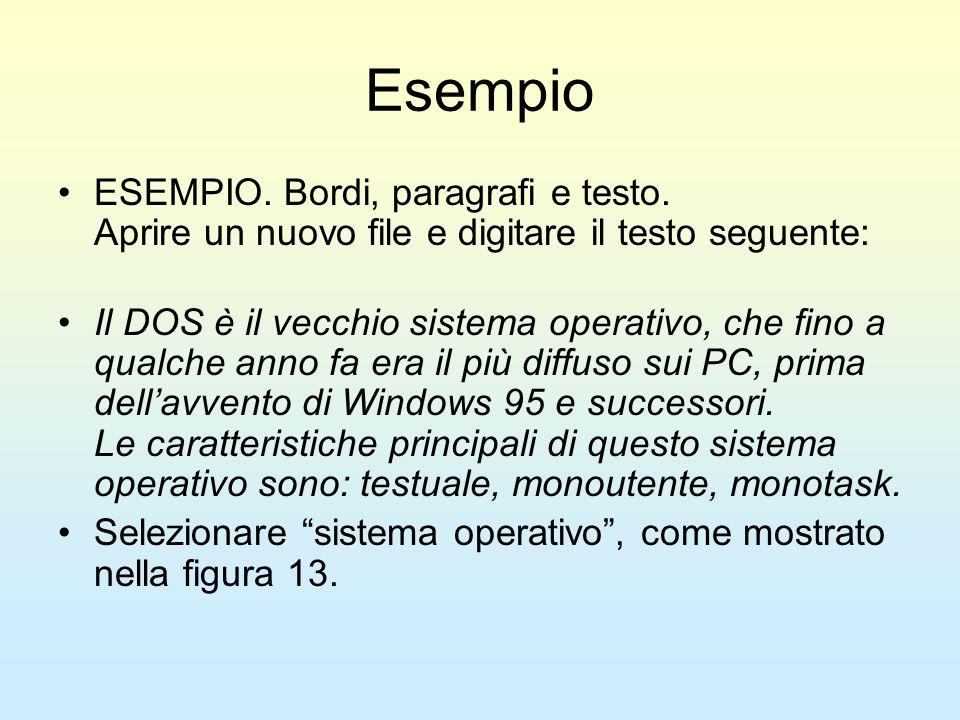 Esempio ESEMPIO. Bordi, paragrafi e testo. Aprire un nuovo file e digitare il testo seguente: Il DOS è il vecchio sistema operativo, che fino a qualch