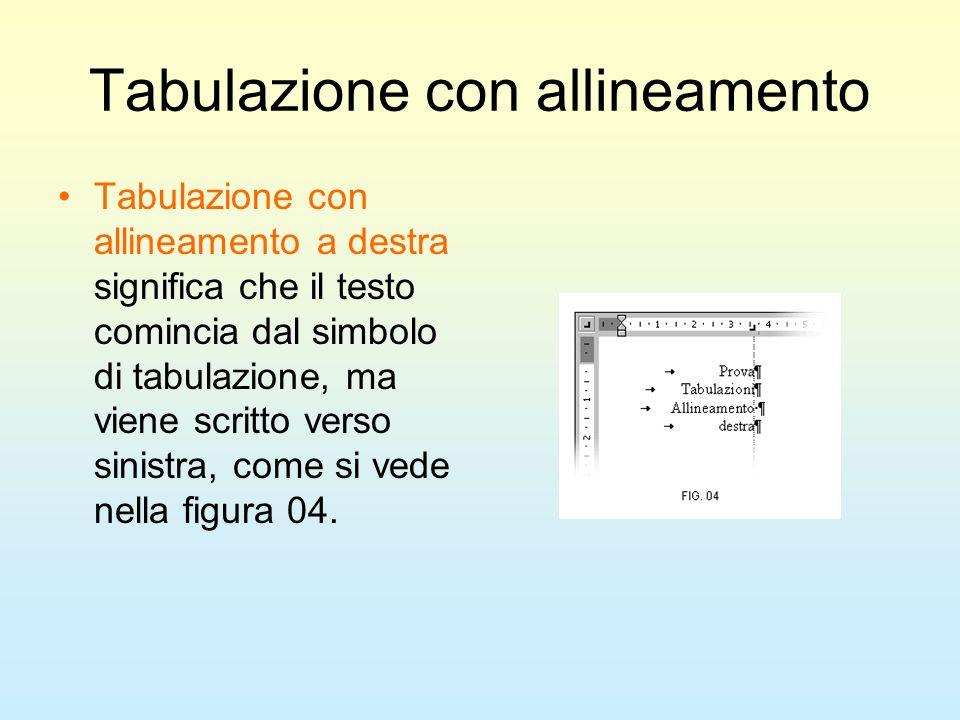Tabulazione con allineamento Tabulazione con allineamento a destra significa che il testo comincia dal simbolo di tabulazione, ma viene scritto verso