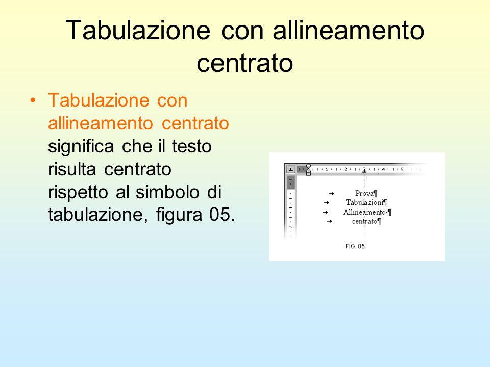 Tabulazione con allineamento centrato Tabulazione con allineamento centrato significa che il testo risulta centrato rispetto al simbolo di tabulazione