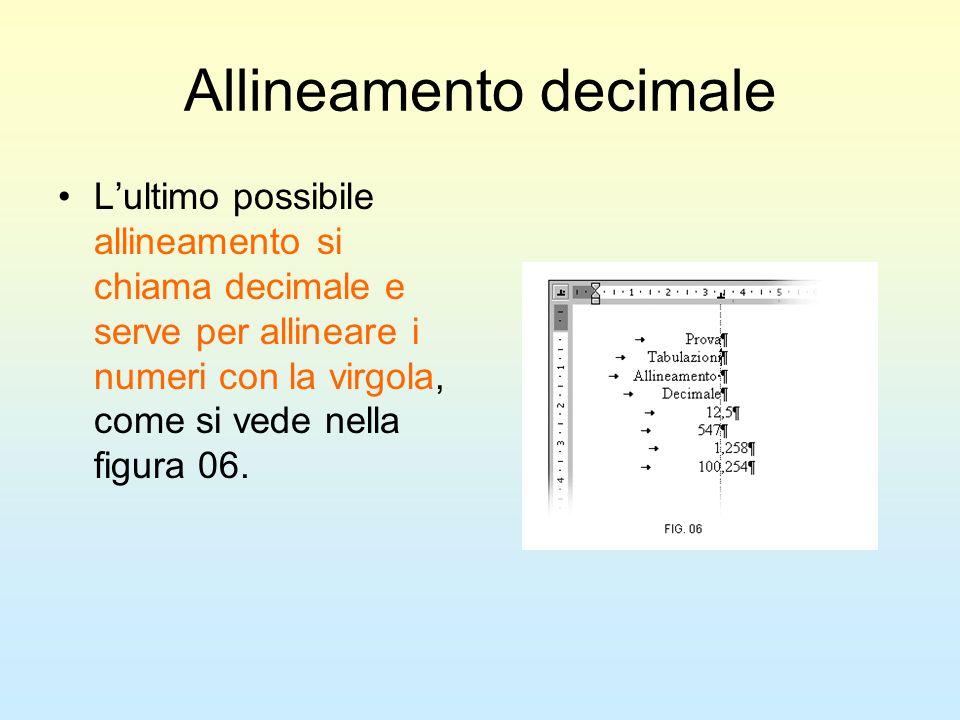Allineamento decimale Lultimo possibile allineamento si chiama decimale e serve per allineare i numeri con la virgola, come si vede nella figura 06.