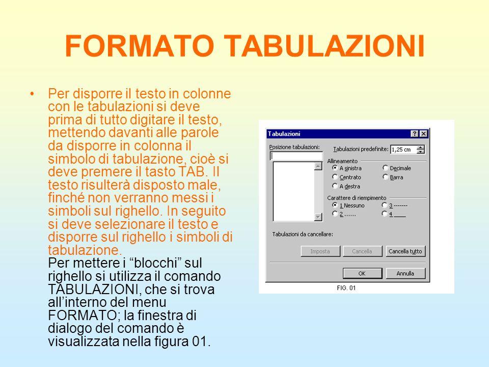 FORMATO TABULAZIONI Per disporre il testo in colonne con le tabulazioni si deve prima di tutto digitare il testo, mettendo davanti alle parole da disp