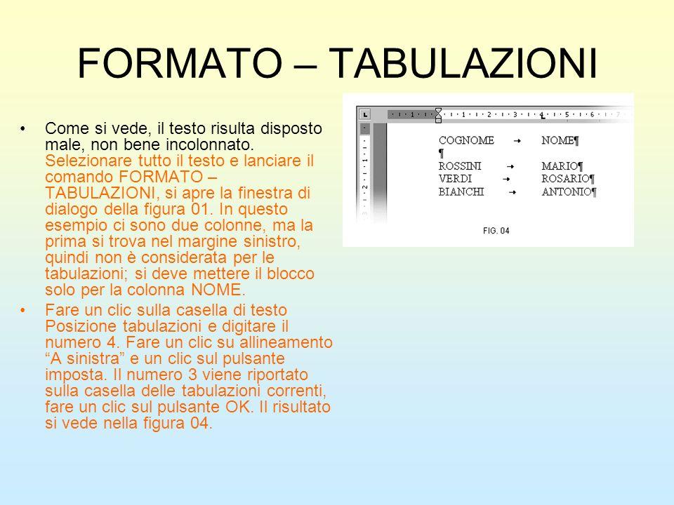 FORMATO – TABULAZIONI Come si vede, il testo risulta disposto male, non bene incolonnato. Selezionare tutto il testo e lanciare il comando FORMATO – T