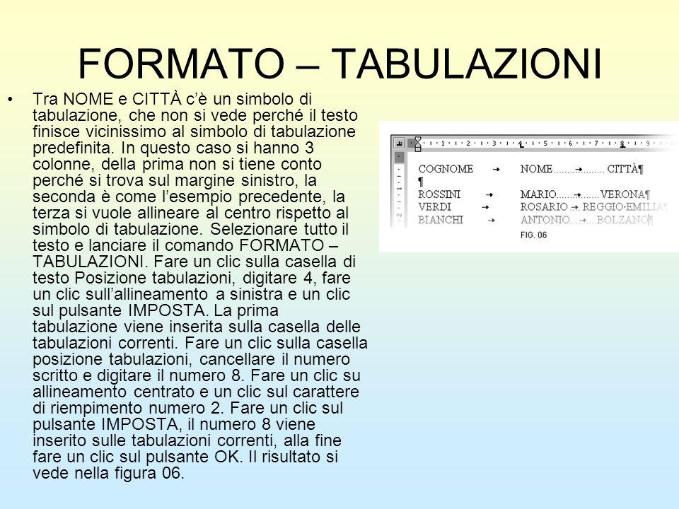 FORMATO – TABULAZIONI Tra NOME e CITTÀ cè un simbolo di tabulazione, che non si vede perché il testo finisce vicinissimo al simbolo di tabulazione pre
