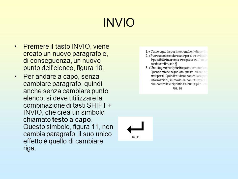 INVIO Premere il tasto INVIO, viene creato un nuovo paragrafo e, di conseguenza, un nuovo punto dellelenco, figura 10. Per andare a capo, senza cambia