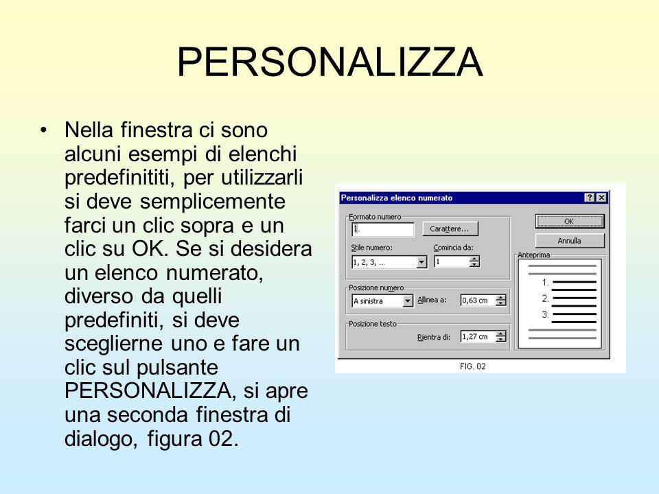 PERSONALIZZA Nella finestra ci sono alcuni esempi di elenchi predefinititi, per utilizzarli si deve semplicemente farci un clic sopra e un clic su OK.