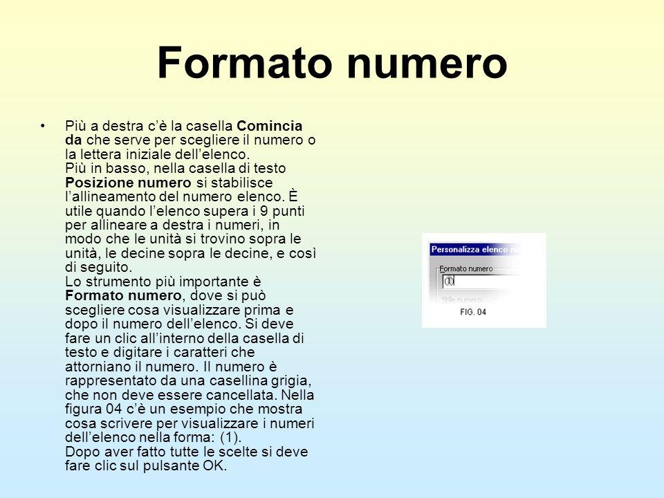 Formato numero Più a destra cè la casella Comincia da che serve per scegliere il numero o la lettera iniziale dellelenco. Più in basso, nella casella