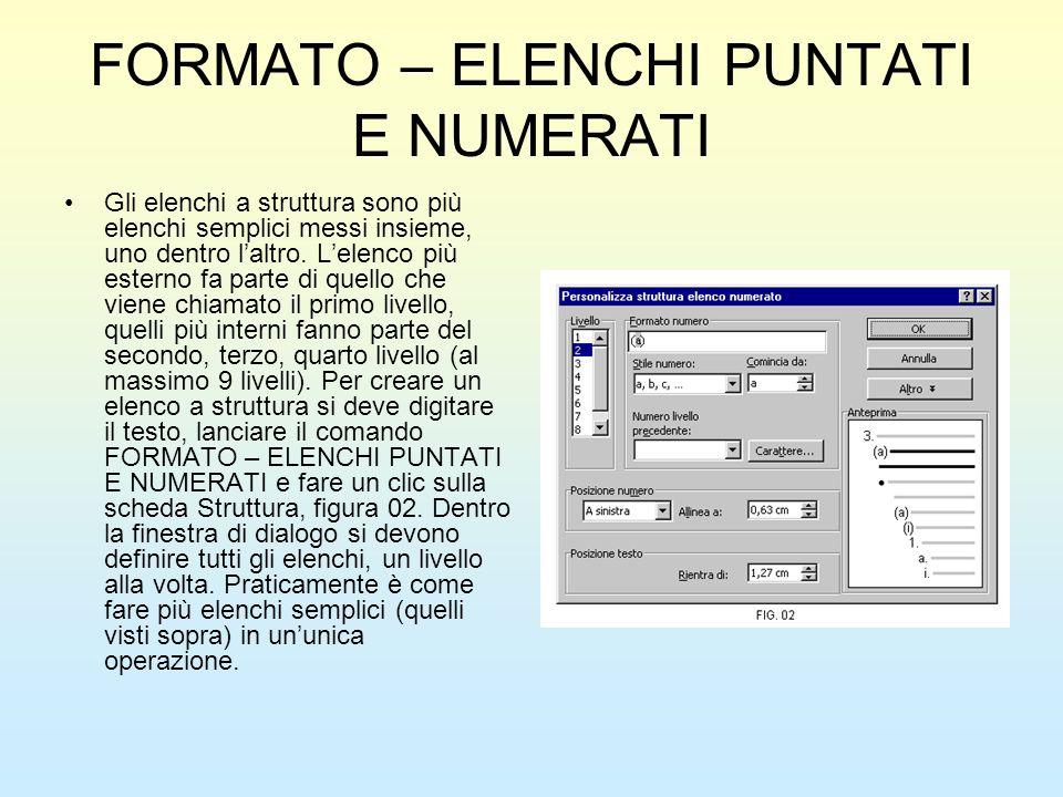 FORMATO – ELENCHI PUNTATI E NUMERATI Gli elenchi a struttura sono più elenchi semplici messi insieme, uno dentro laltro. Lelenco più esterno fa parte