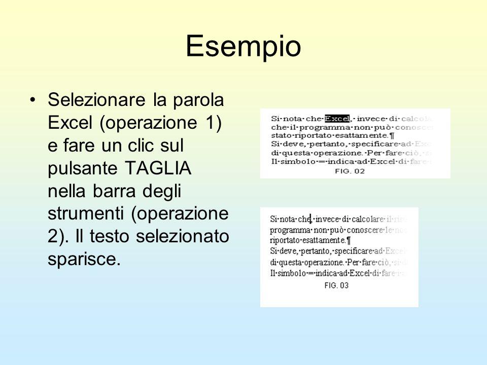 Esempio Selezionare la parola Excel (operazione 1) e fare un clic sul pulsante TAGLIA nella barra degli strumenti (operazione 2). Il testo selezionato