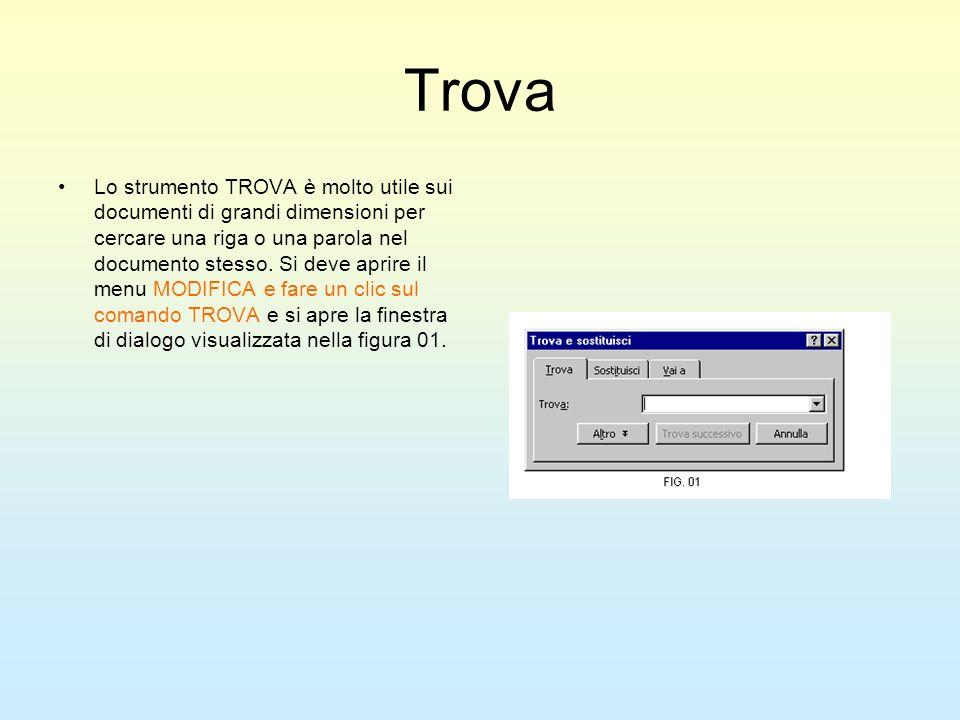Trova Lo strumento TROVA è molto utile sui documenti di grandi dimensioni per cercare una riga o una parola nel documento stesso. Si deve aprire il me