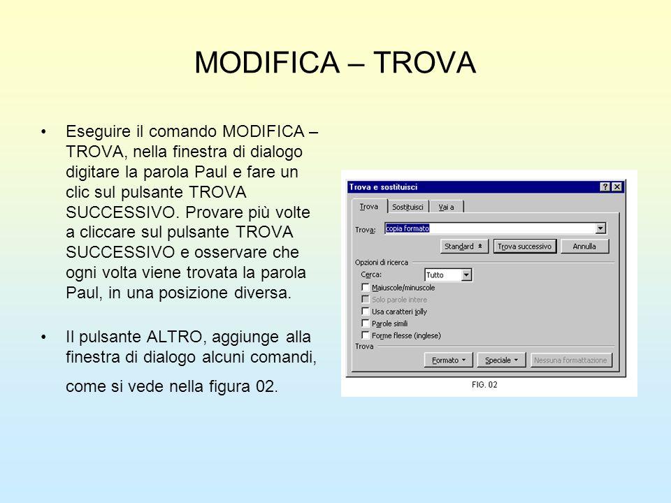 MODIFICA – TROVA Eseguire il comando MODIFICA – TROVA, nella finestra di dialogo digitare la parola Paul e fare un clic sul pulsante TROVA SUCCESSIVO.