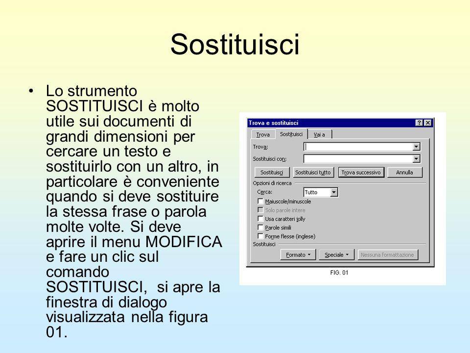 Sostituisci Lo strumento SOSTITUISCI è molto utile sui documenti di grandi dimensioni per cercare un testo e sostituirlo con un altro, in particolare