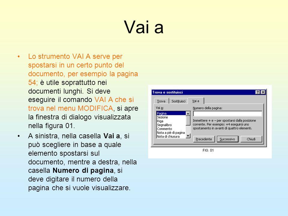 Vai a Lo strumento VAI A serve per spostarsi in un certo punto del documento, per esempio la pagina 54; è utile soprattutto nei documenti lunghi. Si d