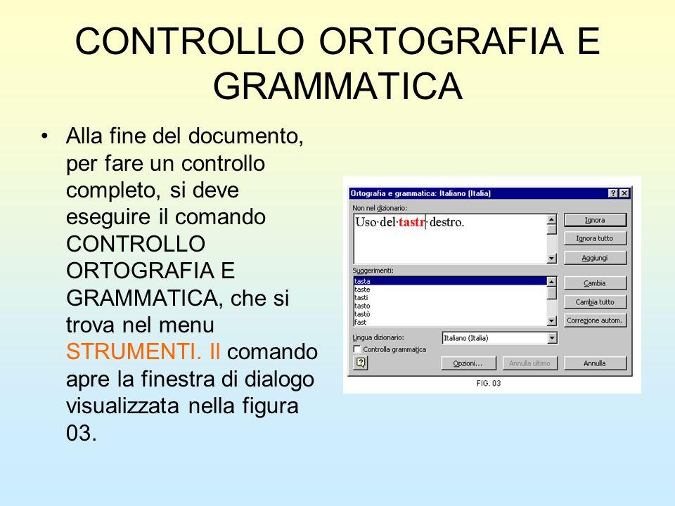 CONTROLLO ORTOGRAFIA E GRAMMATICA Alla fine del documento, per fare un controllo completo, si deve eseguire il comando CONTROLLO ORTOGRAFIA E GRAMMATI