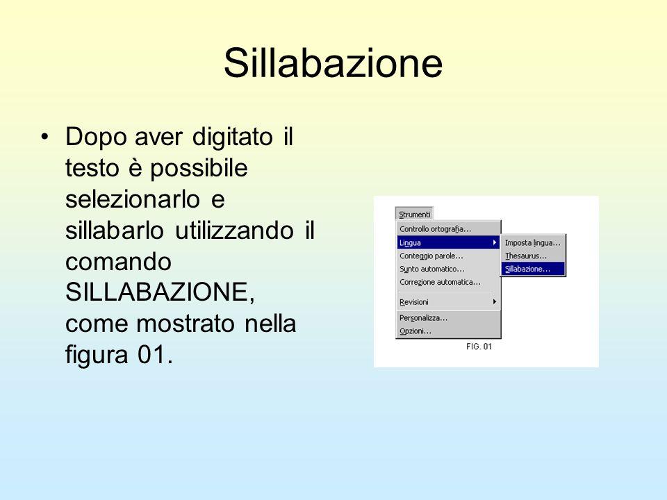 Sillabazione Dopo aver digitato il testo è possibile selezionarlo e sillabarlo utilizzando il comando SILLABAZIONE, come mostrato nella figura 01.