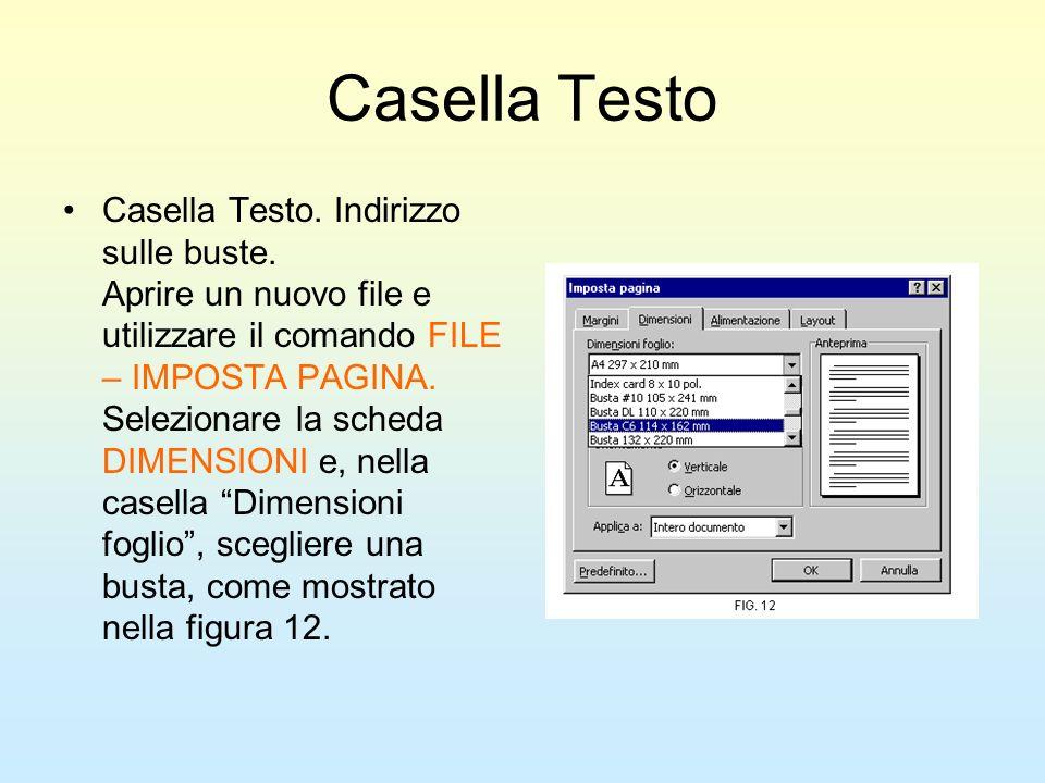 Casella Testo Casella Testo. Indirizzo sulle buste. Aprire un nuovo file e utilizzare il comando FILE – IMPOSTA PAGINA. Selezionare la scheda DIMENSIO