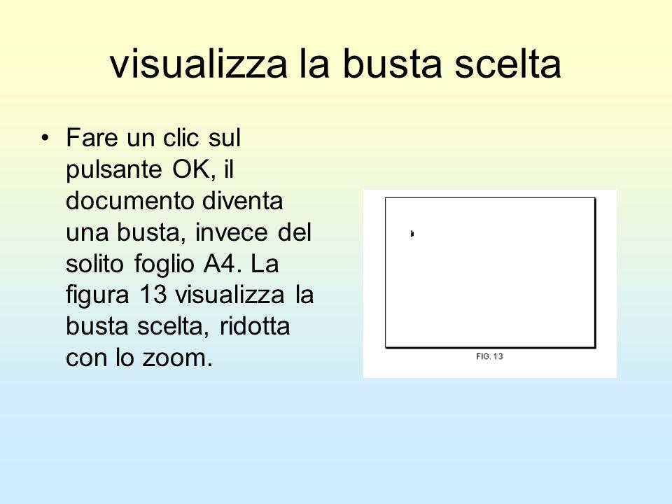 visualizza la busta scelta Fare un clic sul pulsante OK, il documento diventa una busta, invece del solito foglio A4. La figura 13 visualizza la busta