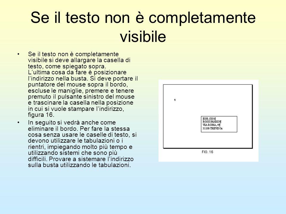 Se il testo non è completamente visibile Se il testo non è completamente visibile si deve allargare la casella di testo, come spiegato sopra. Lultima