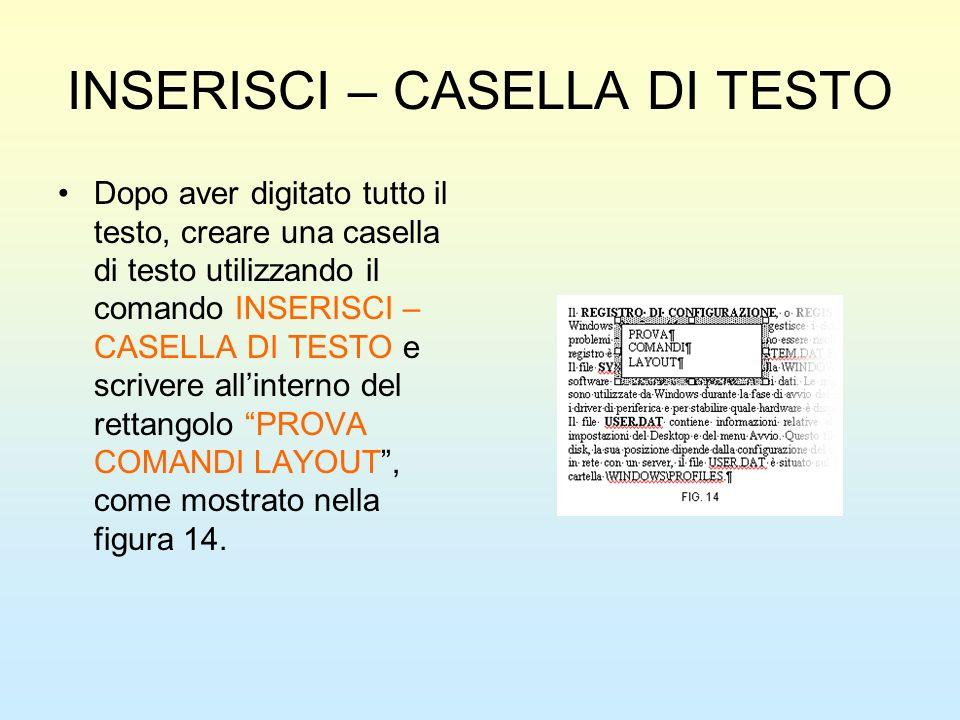 INSERISCI – CASELLA DI TESTO Dopo aver digitato tutto il testo, creare una casella di testo utilizzando il comando INSERISCI – CASELLA DI TESTO e scri