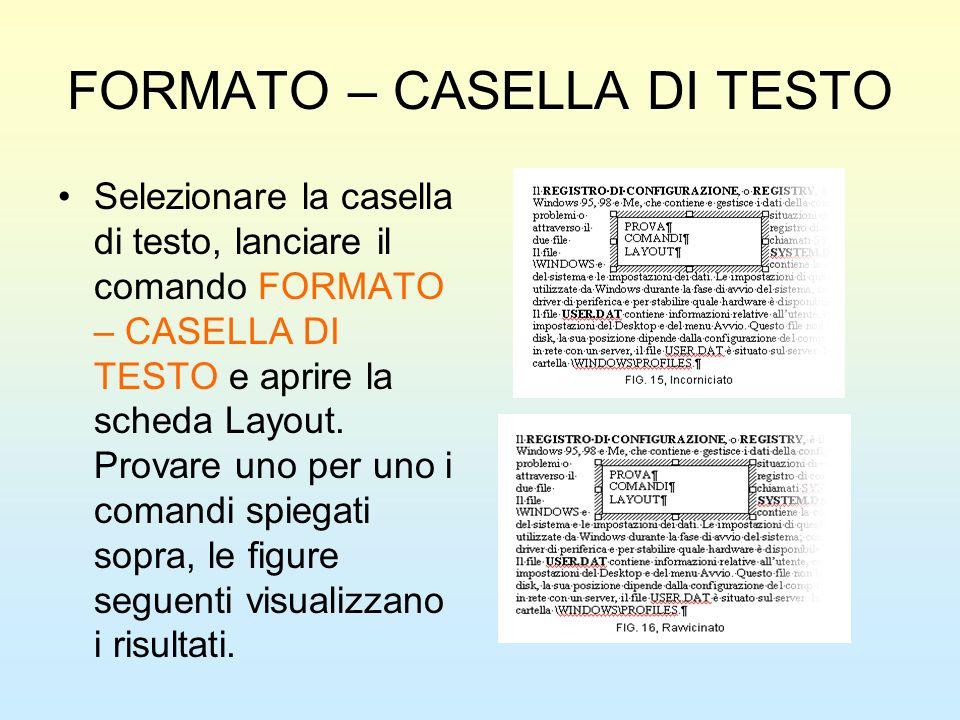 FORMATO – CASELLA DI TESTO Selezionare la casella di testo, lanciare il comando FORMATO – CASELLA DI TESTO e aprire la scheda Layout. Provare uno per