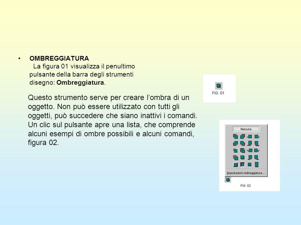 OMBREGGIATURA La figura 01 visualizza il penultimo pulsante della barra degli strumenti disegno: Ombreggiatura. Questo strumento serve per creare lomb