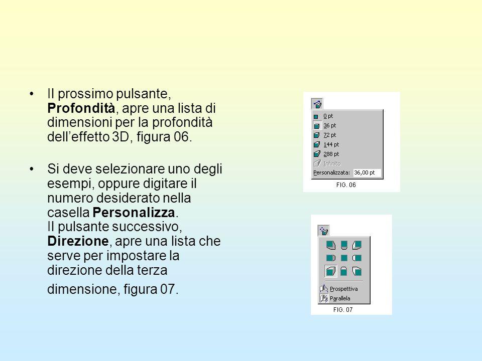 Il prossimo pulsante, Profondità, apre una lista di dimensioni per la profondità delleffetto 3D, figura 06. Si deve selezionare uno degli esempi, oppu