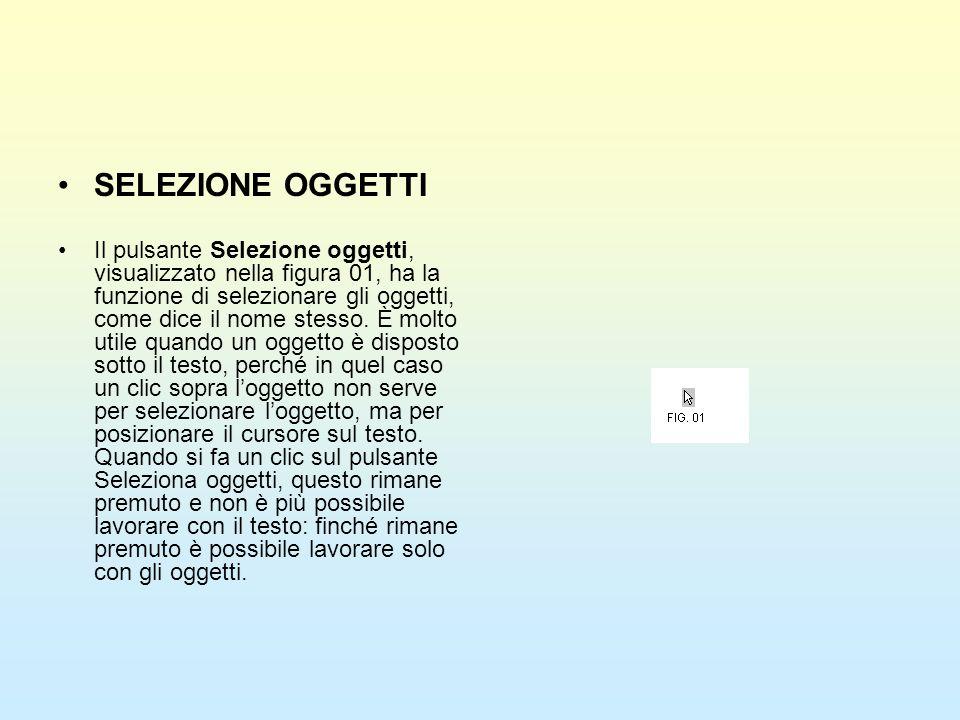 SELEZIONE OGGETTI Il pulsante Selezione oggetti, visualizzato nella figura 01, ha la funzione di selezionare gli oggetti, come dice il nome stesso. È